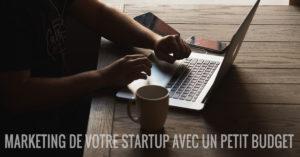 Stratégies marketing pour faire la promotion de votre startup avec un petit budget