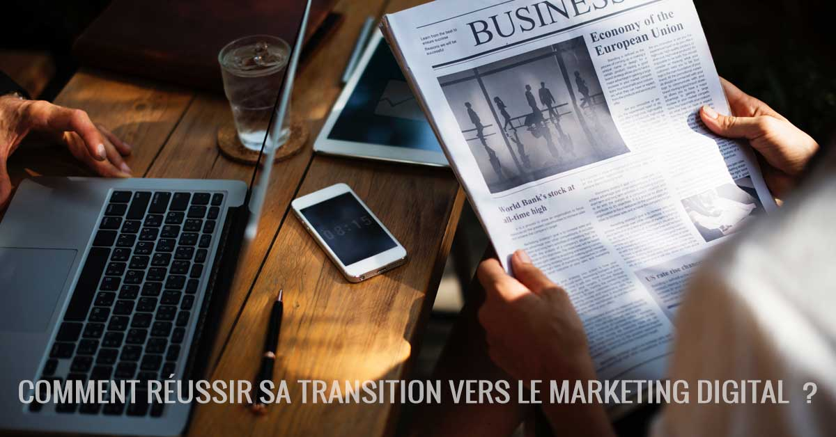 Comment réussir sa transition vers le marketing digital ?