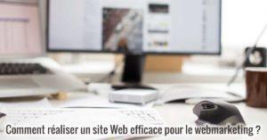 Comment réaliser un site Web efficace pour le webmarketing ?