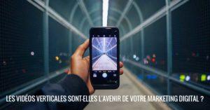 Les vidéos verticales sont-elles l'avenir de votre marketing digital ?
