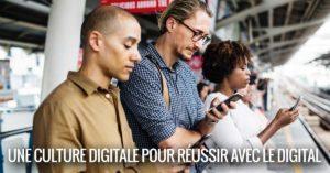 Une culture digitale pour réussir avec le digital